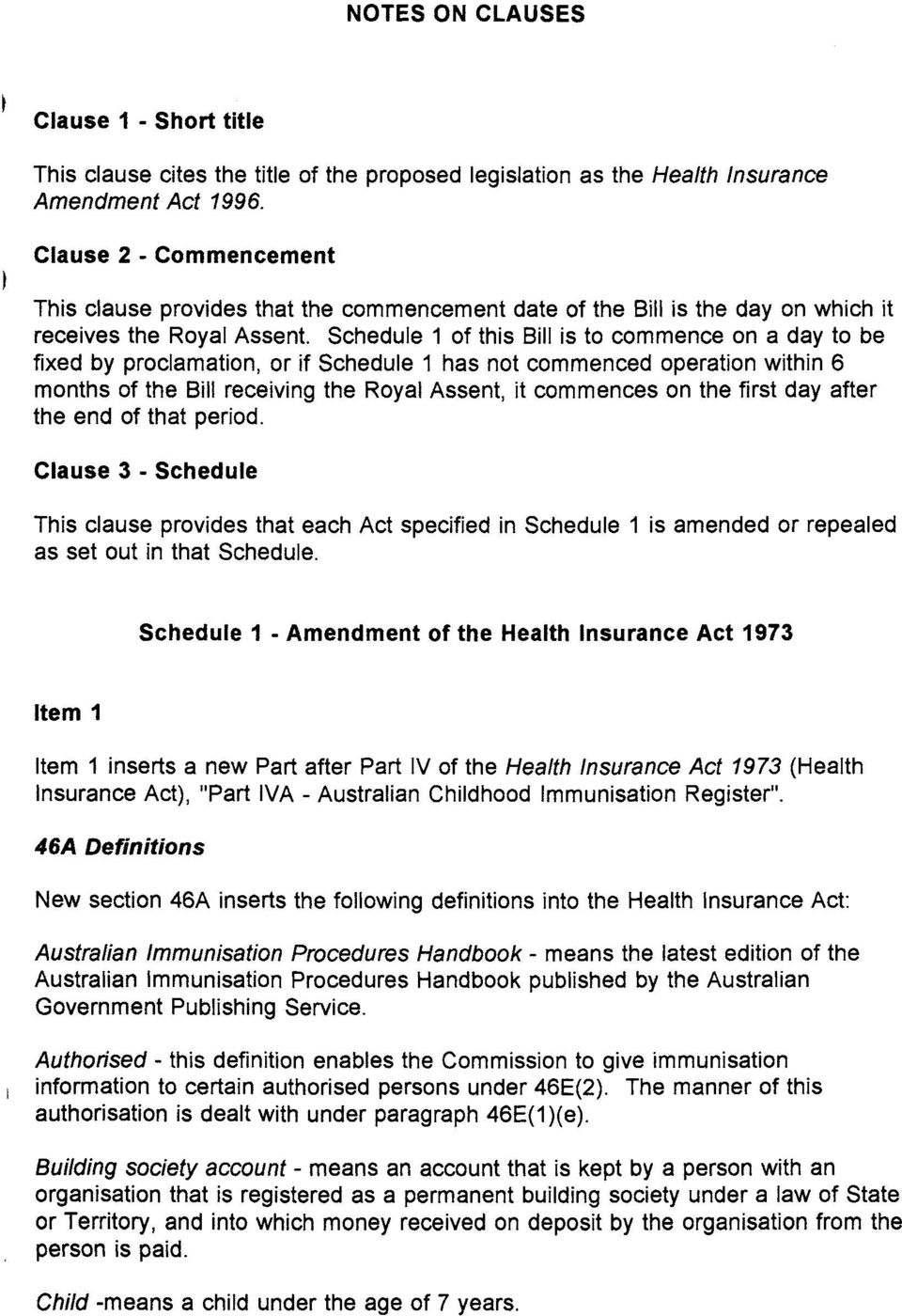 Schedule 1 of this Bill is to commence on a day to be fixed by proclamation, or if Schedule 1 has not commenced operation within 6 months of the Bill receiving the Royal Assent, it commences on the