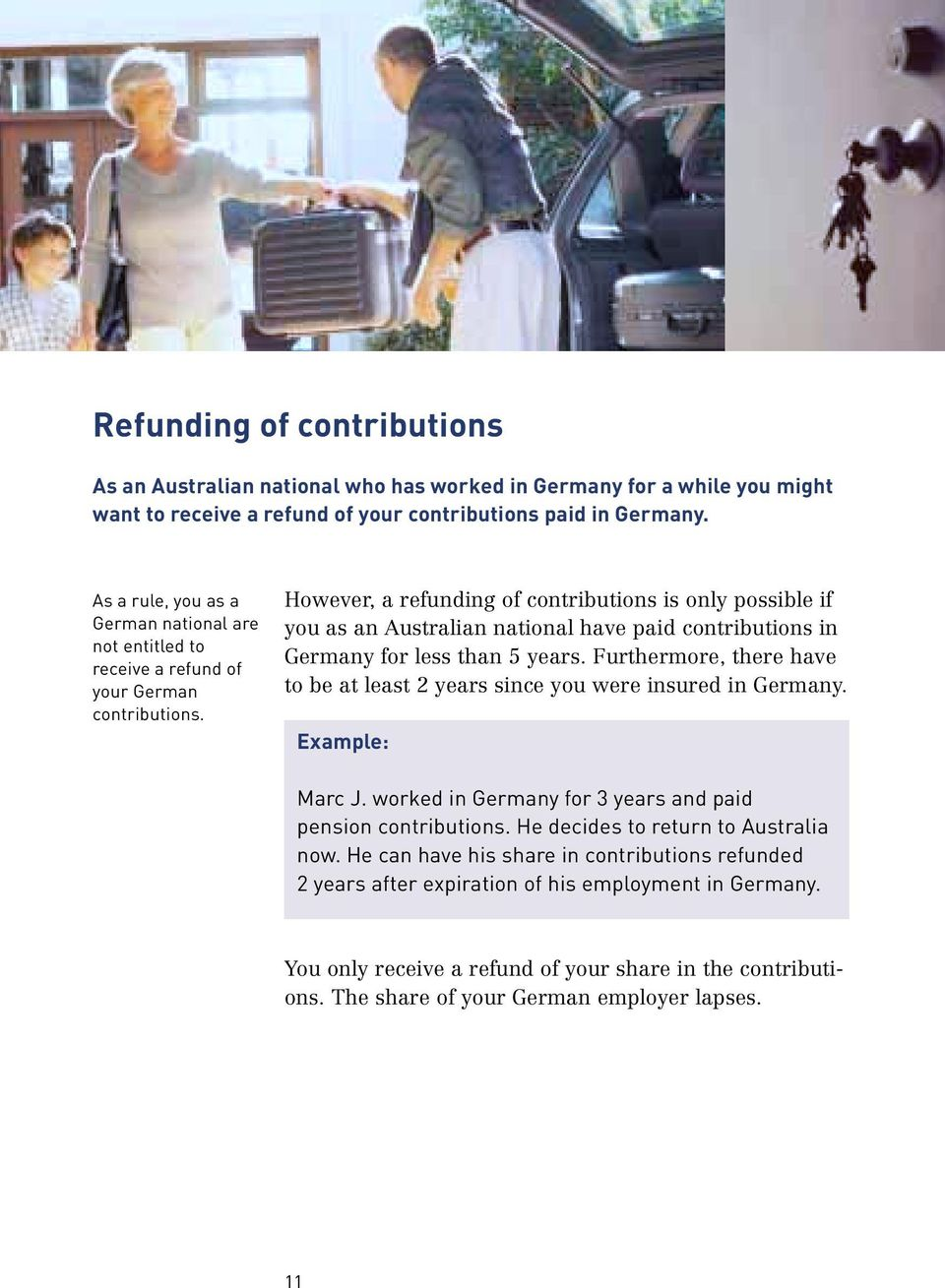 However, a refunding of contributions is only possible if you as an Australian national have paid contributions in Germany for less than 5 years.