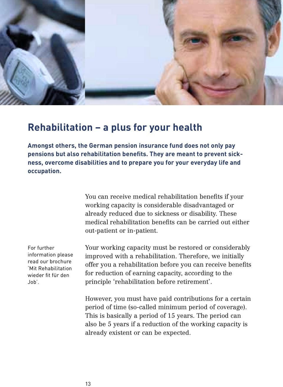 You can receive medical rehabilitation benefits if your working capacity is considerable disadvantaged or already reduced due to sickness or disability.