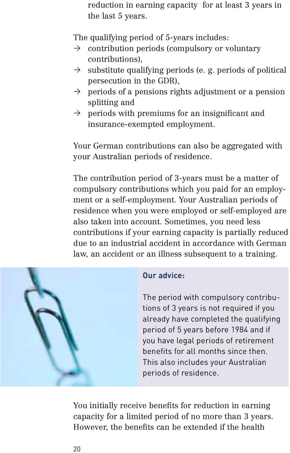 periods of political persecution in the GDR), periods of a pensions rights adjustment or a pension splitting and periods with premiums for an insignificant and insurance-exempted employment.
