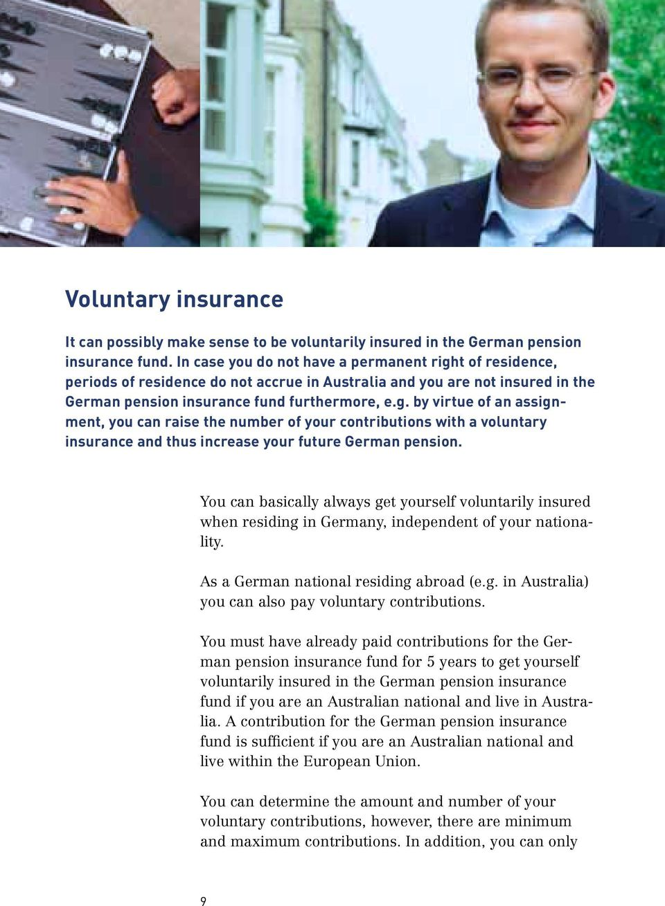 You can basically always get yourself voluntarily insured when residing in Germany, independent of your nationality. As a German national residing abroad (e.g. in Australia) you can also pay voluntary contributions.