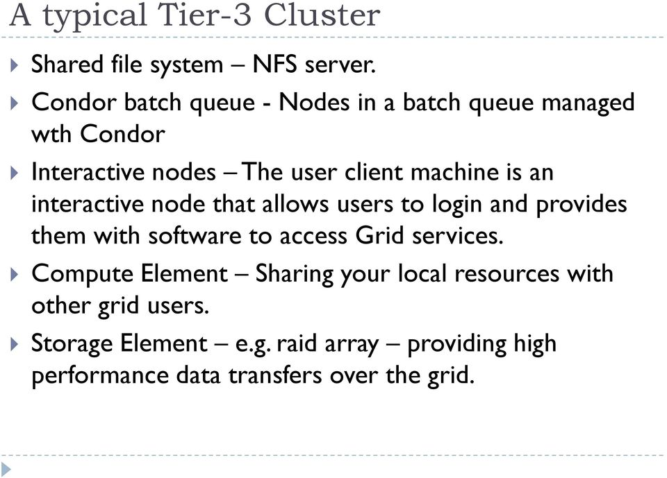 is an interactive node that allows users to login and provides them with software to access Grid services.
