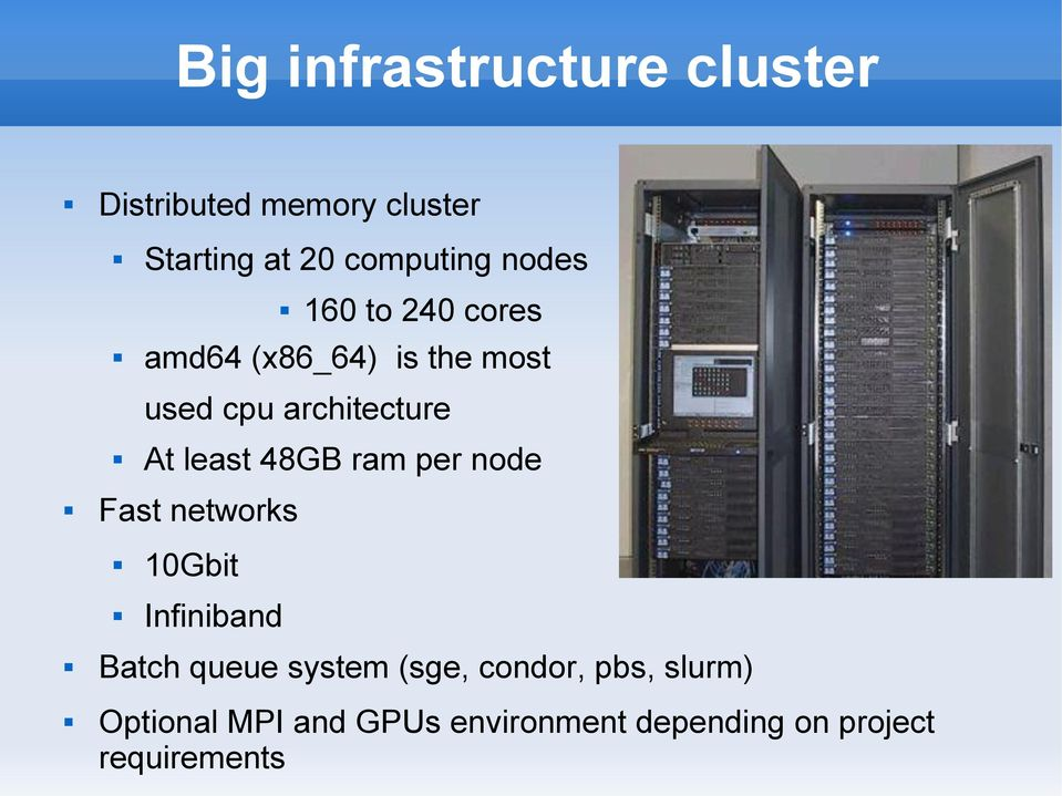 48GB ram per node Fast networks 10Gbit Infiniband Batch queue system (sge,
