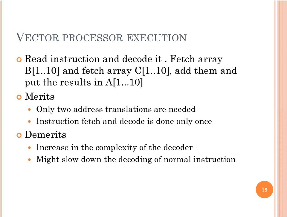 ..10] Merits Only two address translations are needed Instruction fetch and decode is