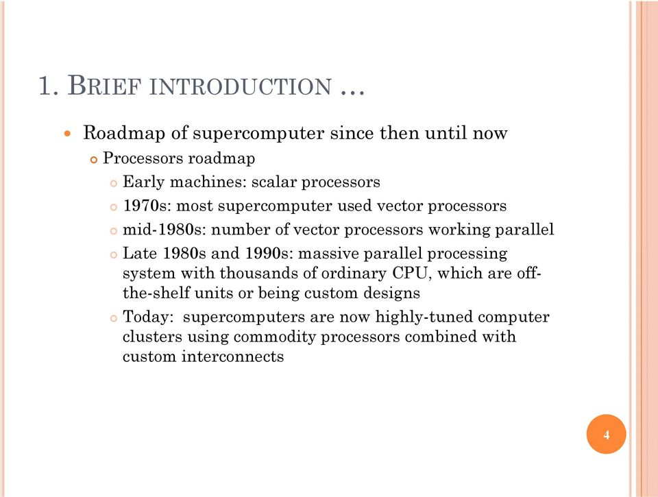 1990s: massive parallel processing system with thousands of ordinary CPU, which are offthe-shelf units or being custom