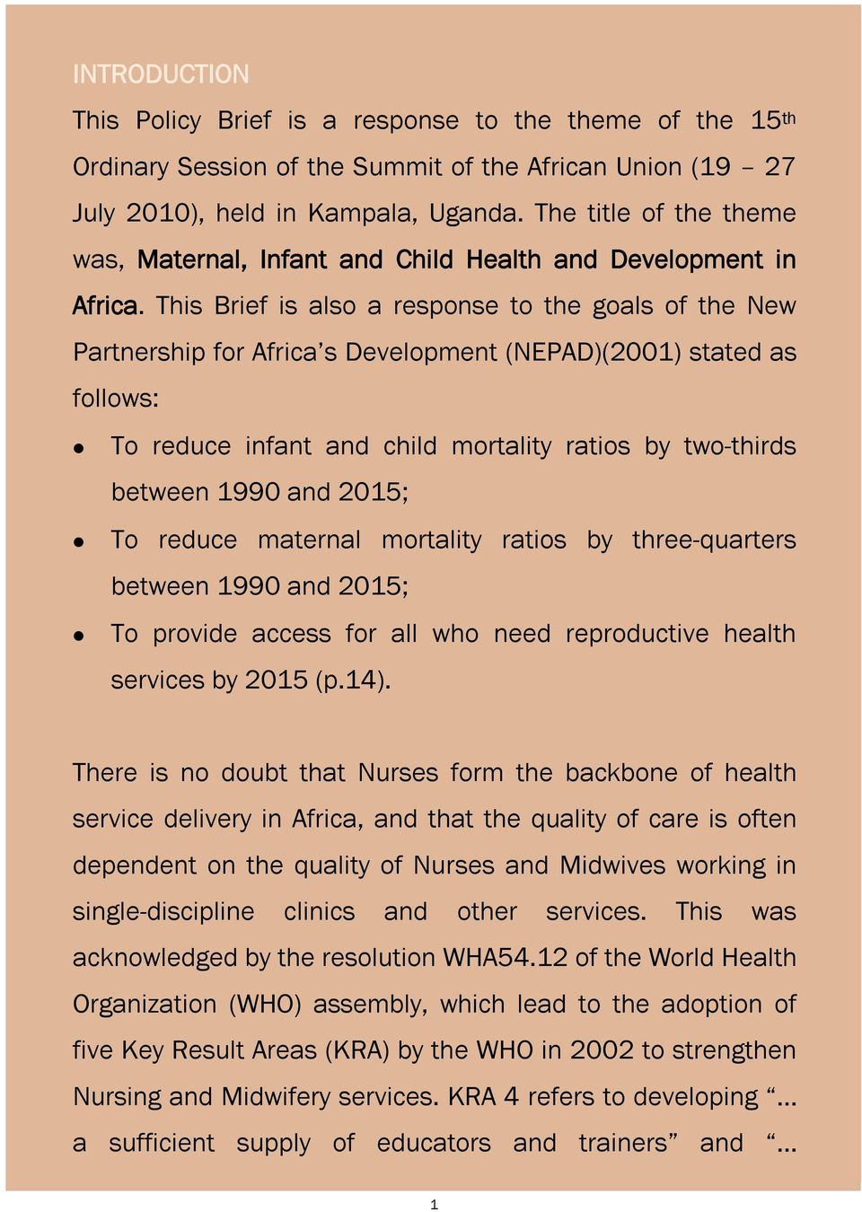 This Brief is also a response to the goals of the New Partnership for Africa s Development (NEPAD)(2001) stated as follows: To reduce infant and child mortality ratios by two-thirds between 1990 and