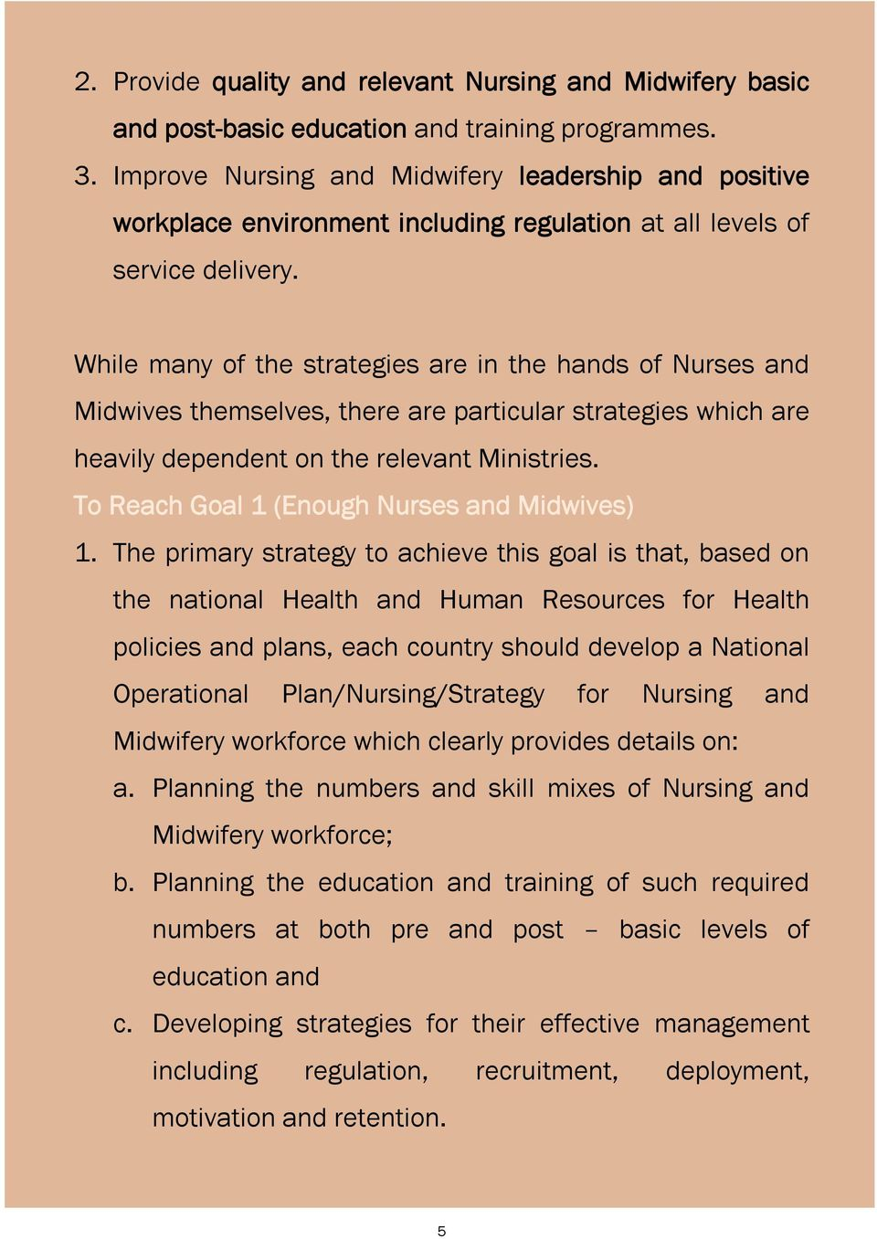 While many of the strategies are in the hands of Nurses and Midwives themselves, there are particular strategies which are heavily dependent on the relevant Ministries.
