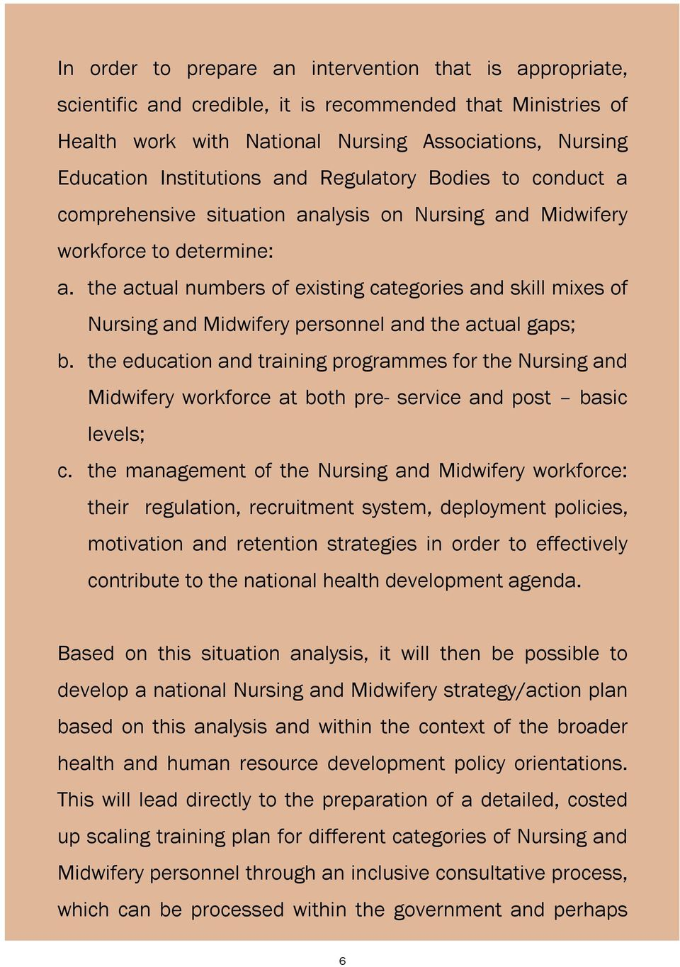 the actual numbers of existing categories and skill mixes of Nursing and Midwifery personnel and the actual gaps; b.