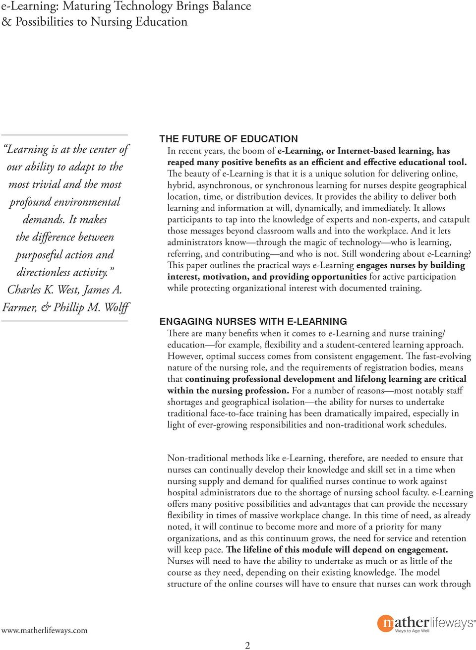 Wolff The Future of Education In recent years, the boom of e-learning, or Internet-based learning, has reaped many positive benefits as an efficient and effective educational tool.