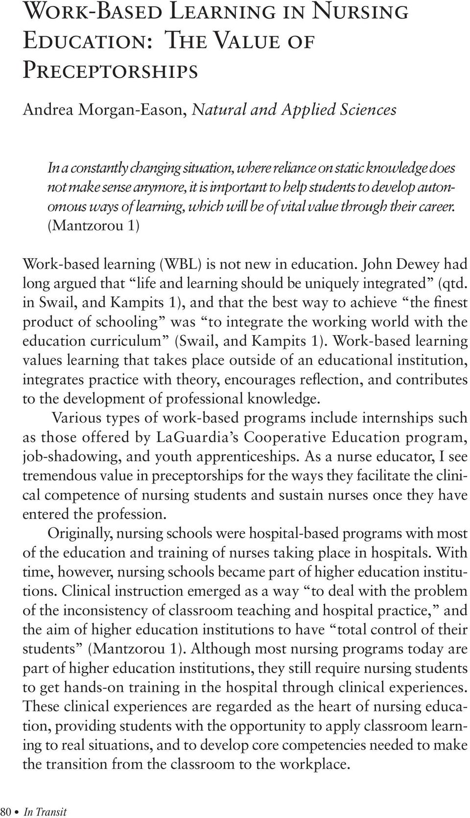 (Mantzorou 1) Work-based learning (WBL) is not new in education. John Dewey had long argued that life and learning should be uniquely integrated (qtd.