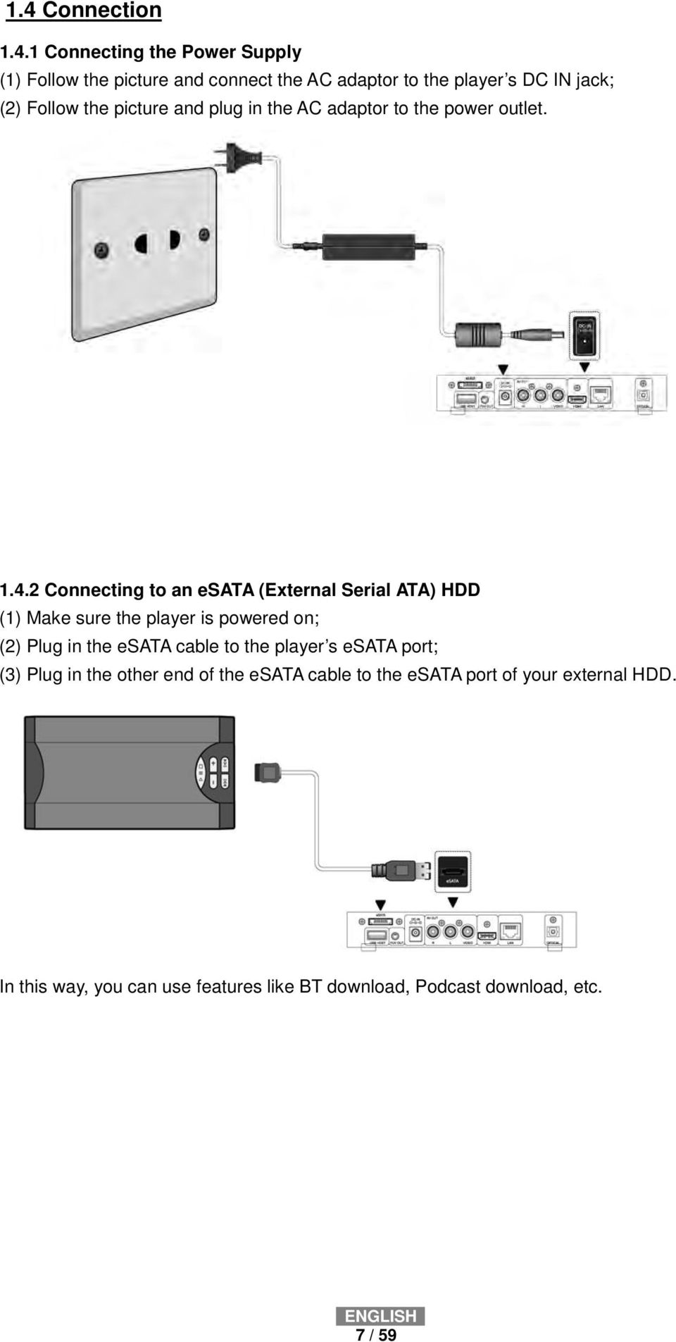 2 Connecting to an esata (External Serial ATA) HDD (1) Make sure the player is powered on; (2) Plug in the esata cable to the