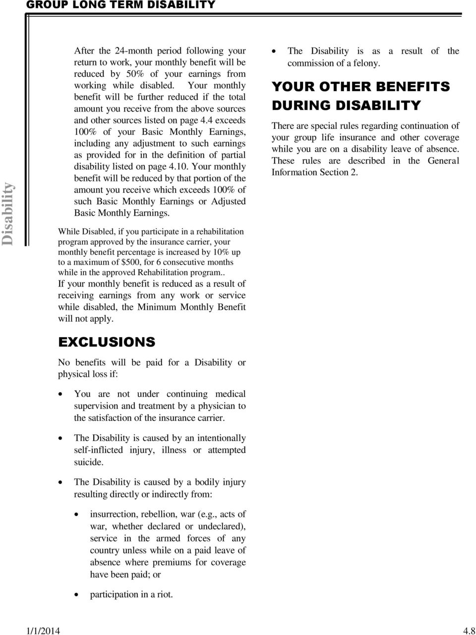 4 exceeds 100% of your Basic Monthly Earnings, including any adjustment to such earnings as provided for in the definition of partial disability listed on page 4.10. Your monthly benefit will be reduced by that portion of the amount you receive which exceeds 100% of such Basic Monthly Earnings or Adjusted Basic Monthly Earnings.