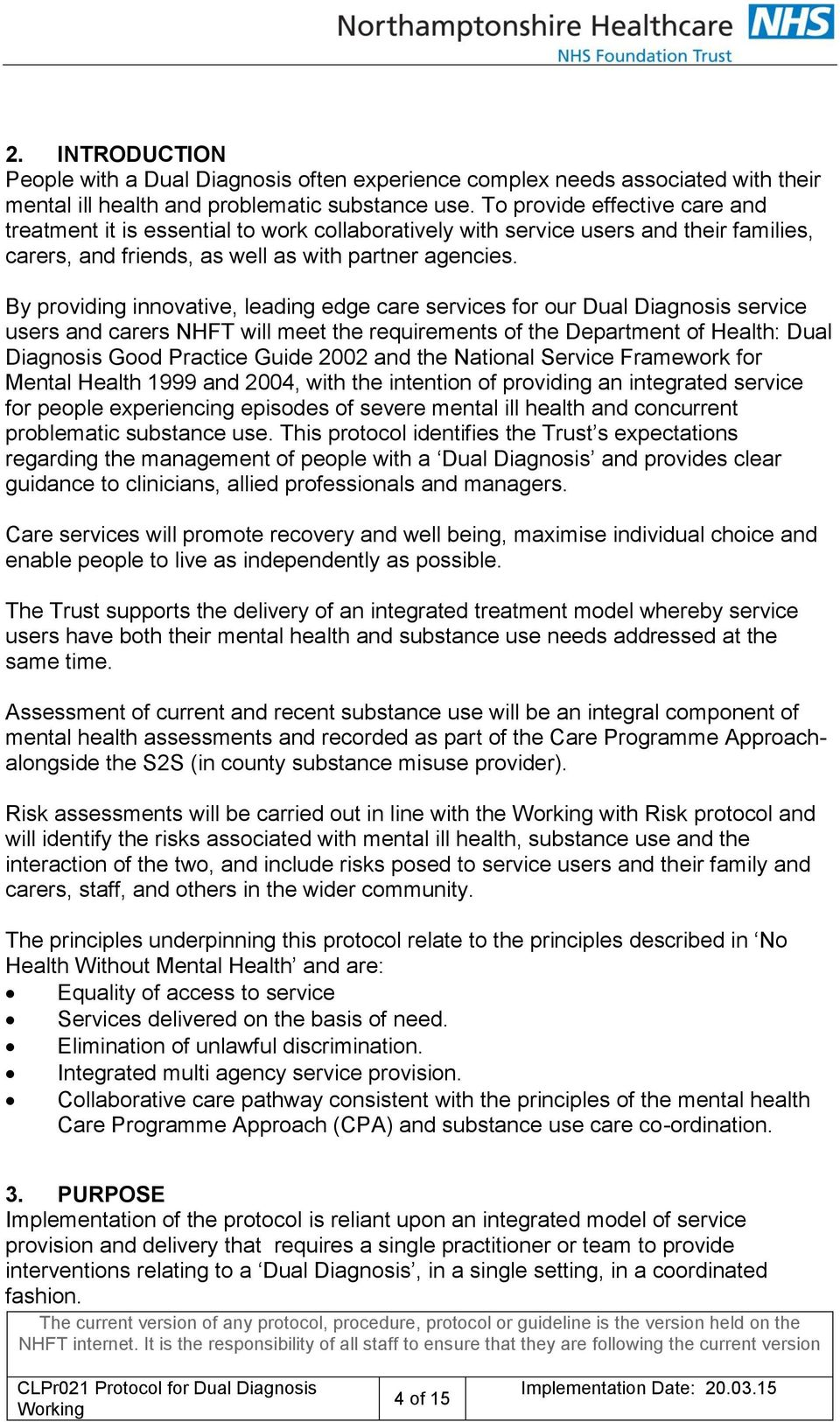 By providing innovative, leading edge care services for our Dual Diagnosis service users and carers NHFT will meet the requirements of the Department of Health: Dual Diagnosis Good Practice Guide