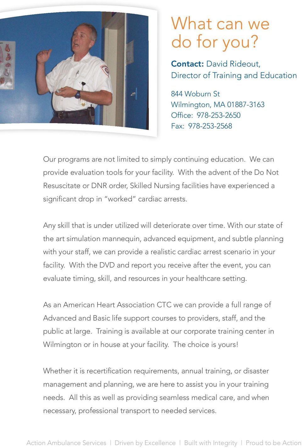 We can provide evaluation tools for your facility. With the advent of the Do Not Resuscitate or DNR order, Skilled Nursing facilities have experienced a significant drop in worked cardiac arrests.