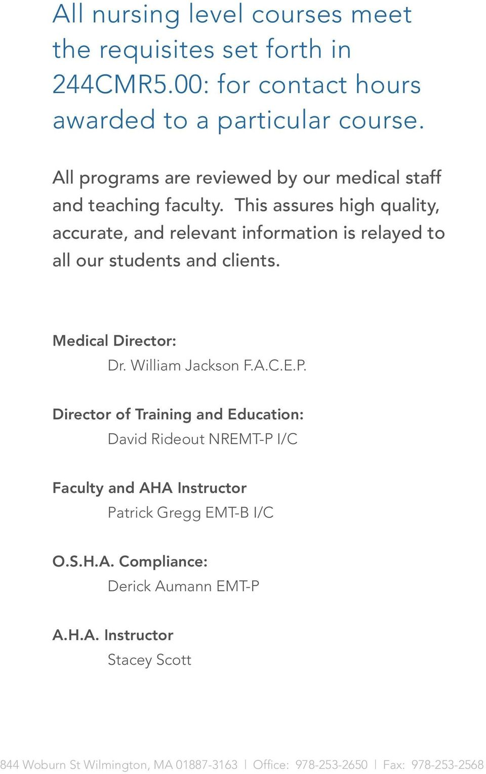 This assures high quality, accurate, and relevant information is relayed to all our students and clients. Medical Director: Dr. William Jackson F.A.C.E.