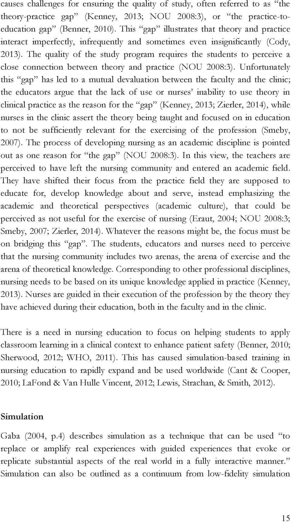 The quality of the study program requires the students to perceive a close connection between theory and practice (NOU 2008:3).