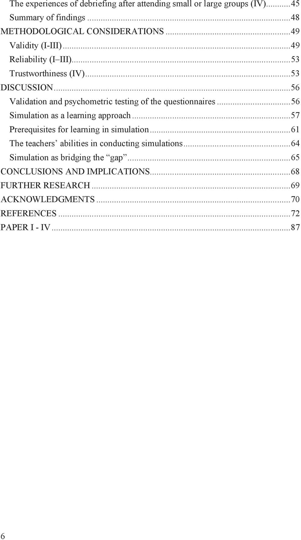 .. 56 Validation and psychometric testing of the questionnaires... 56 Simulation as a learning approach... 57 Prerequisites for learning in simulation.
