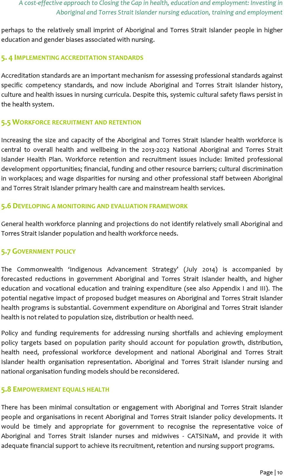 Torres Strait Islander history, culture and health issues in nursing curricula. Despite this, systemic cultural safety flaws persist in the health system. 5.
