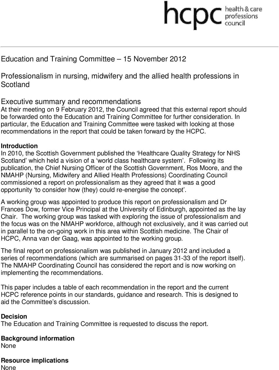 In particular, the Education and Training Committee were tasked with looking at those recommendations in the report that could be taken forward by the HCPC.