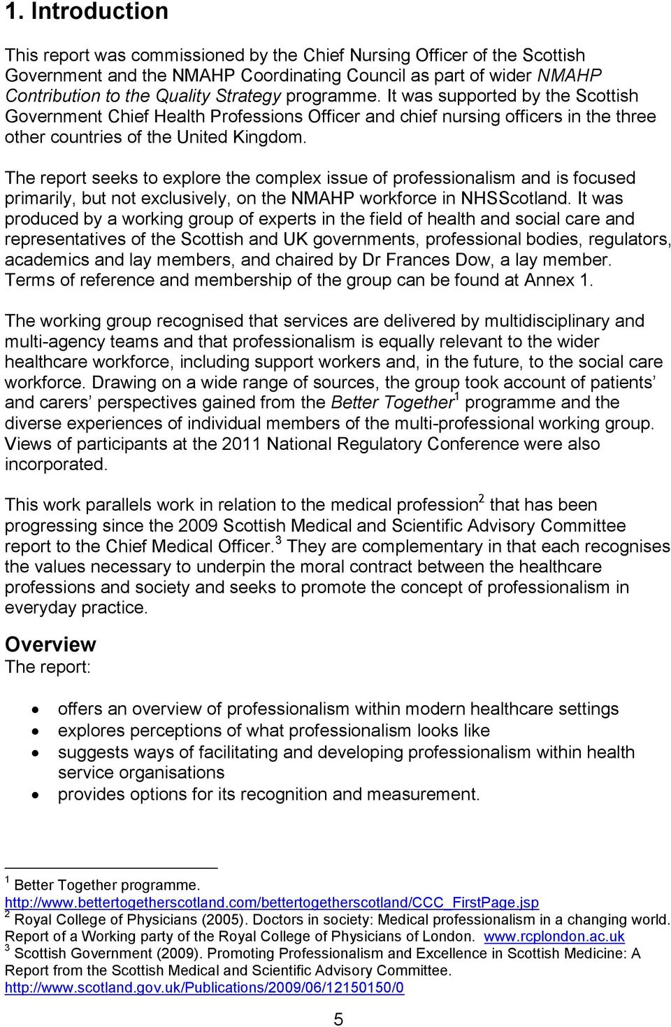 The report seeks to explore the complex issue of professionalism and is focused primarily, but not exclusively, on the NMAHP workforce in NHSScotland.