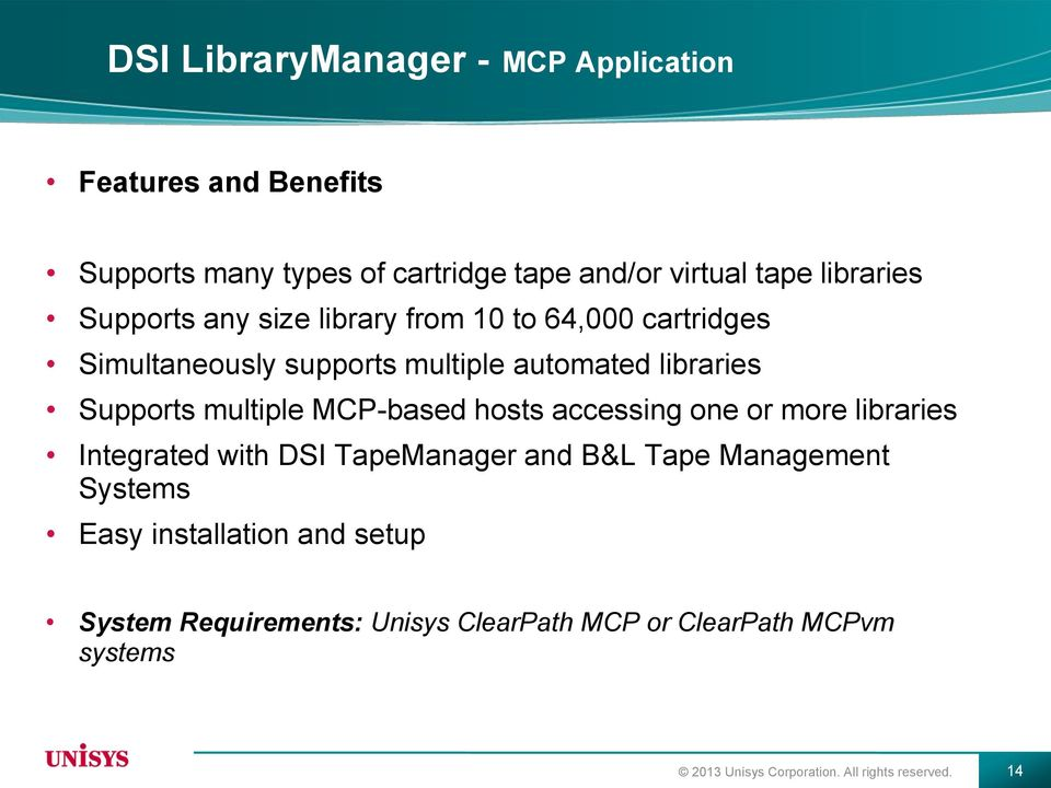 MCP-based hosts accessing one or more libraries Integrated with DSI TapeManager and B&L Tape Management Systems Easy