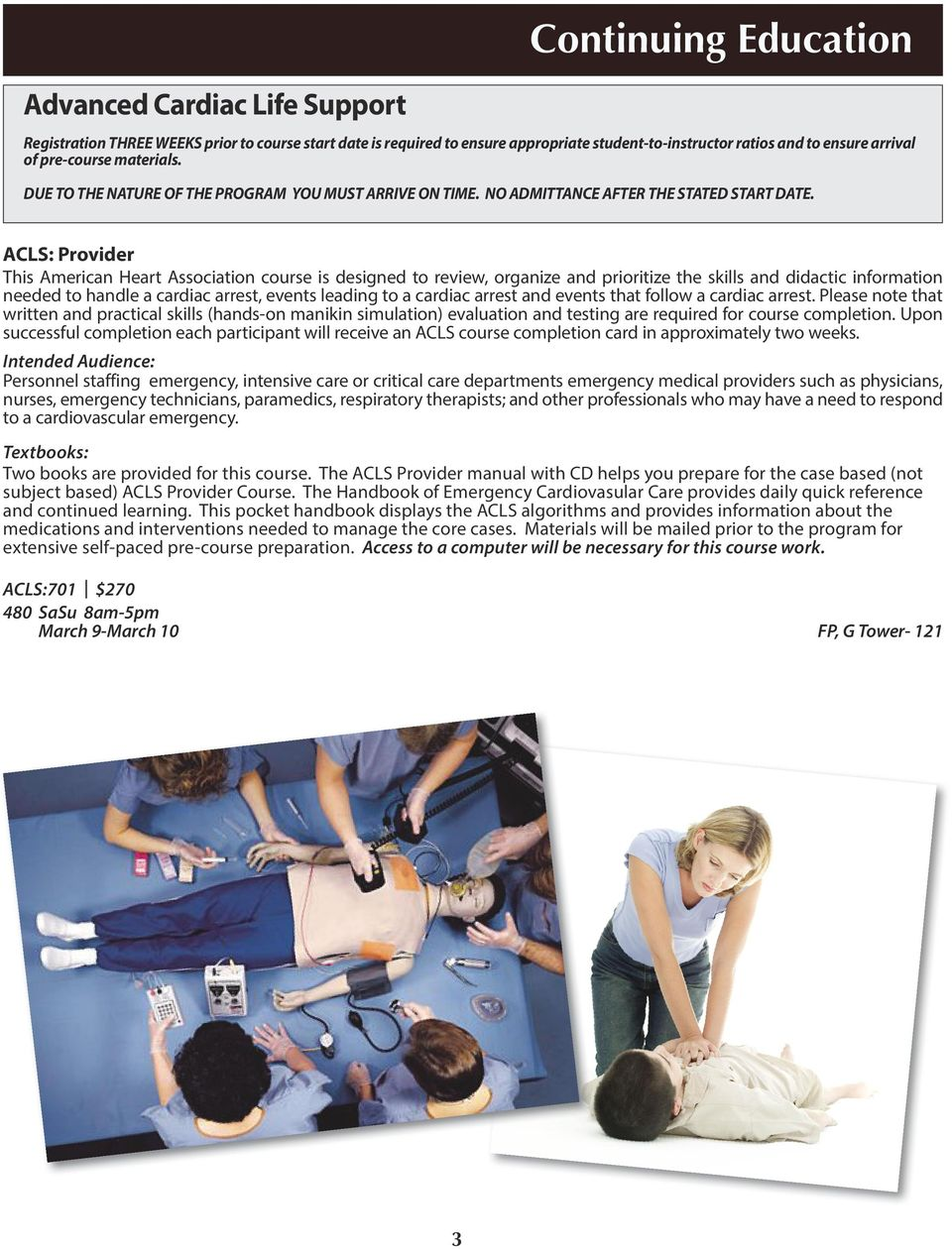 ACLS: Provider This American Heart Association course is designed to review, organize and prioritize the skills and didactic information needed to handle a cardiac arrest, events leading to a cardiac