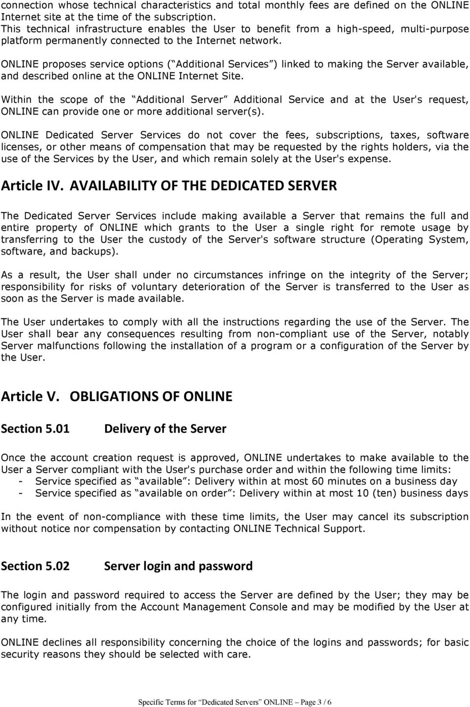 ONLINE proposes service options ( Additional Services ) linked to making the Server available, and described online at the ONLINE Internet Site.