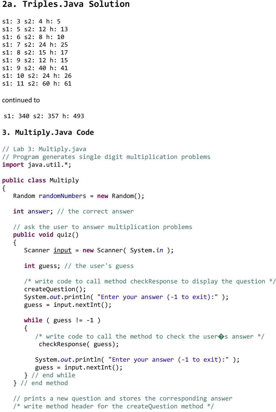 s1: 340 s2: 357 h: 493 3. Multiply.Java Code // Lab 3: Multiply.java // Program generates single digit multiplication problems import java.util.
