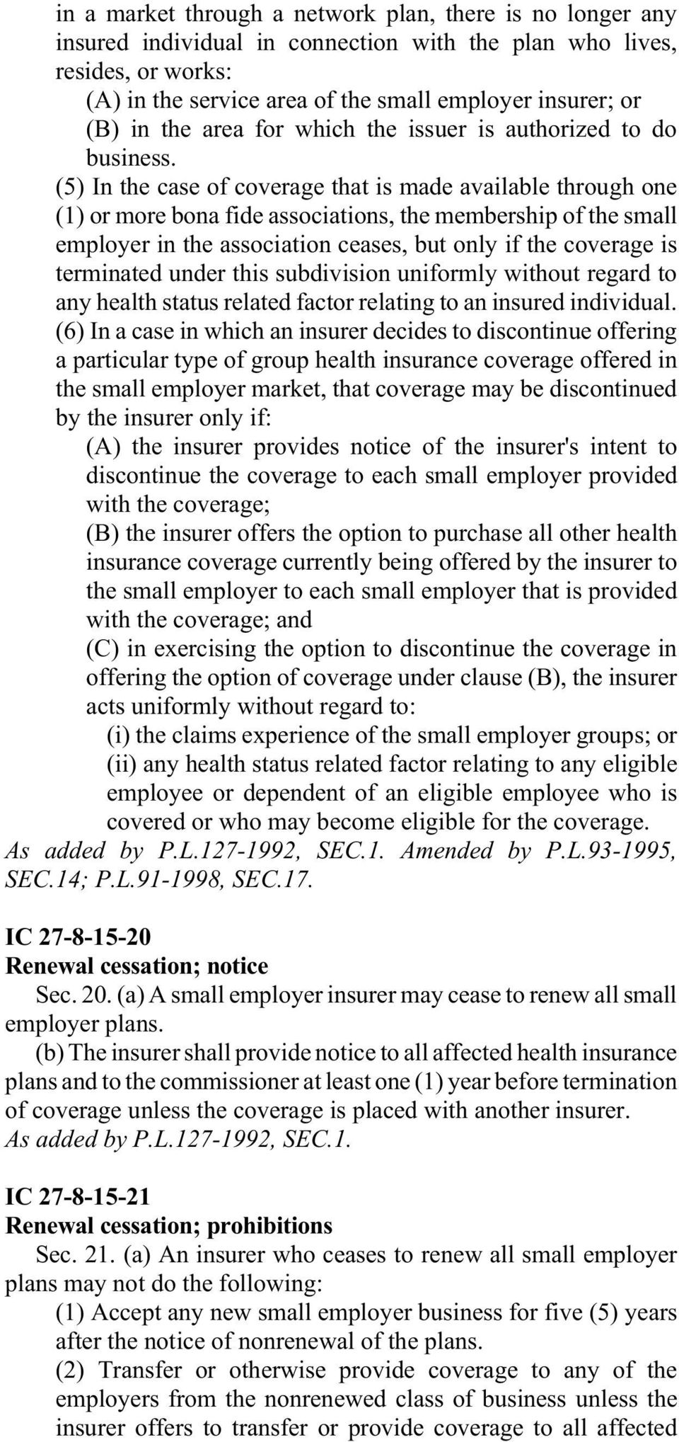 (5) In the case of coverage that is made available through one (1) or more bona fide associations, the membership of the small employer in the association ceases, but only if the coverage is