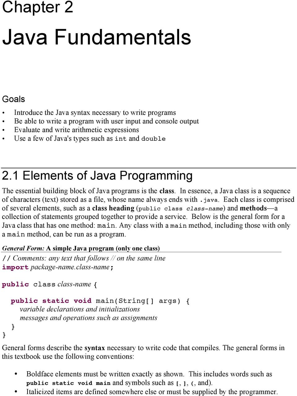 In essence, a Java class is a sequence of characters (text) stored as a file, whose name always ends with.java.