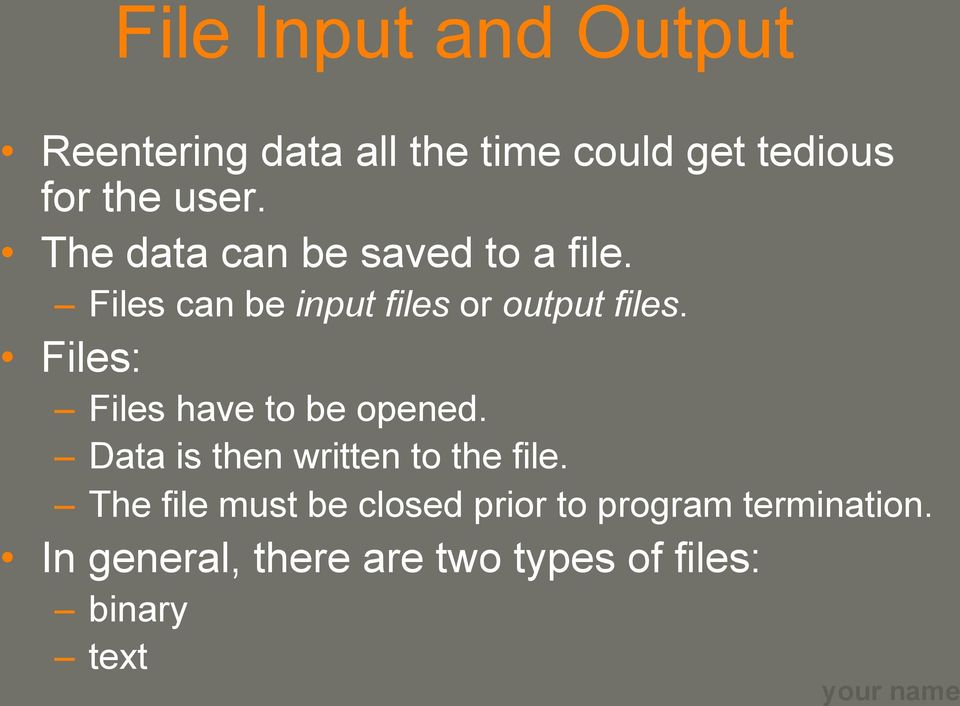Files: Files have to be opened. Data is then written to the file.