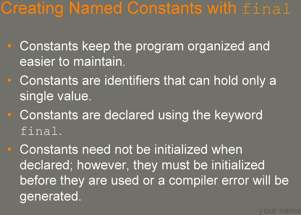 Constants are declared using the keyword final.