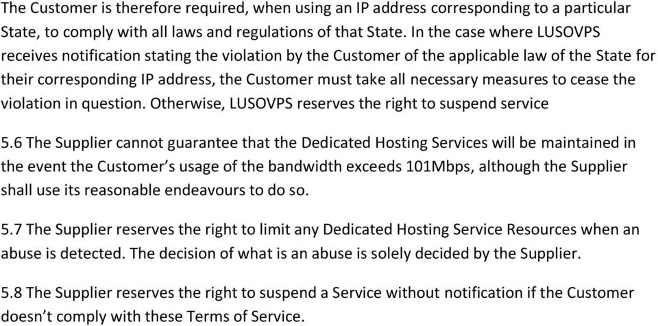 measures to cease the violation in question. Otherwise, LUSOVPS reserves the right to suspend service 5.