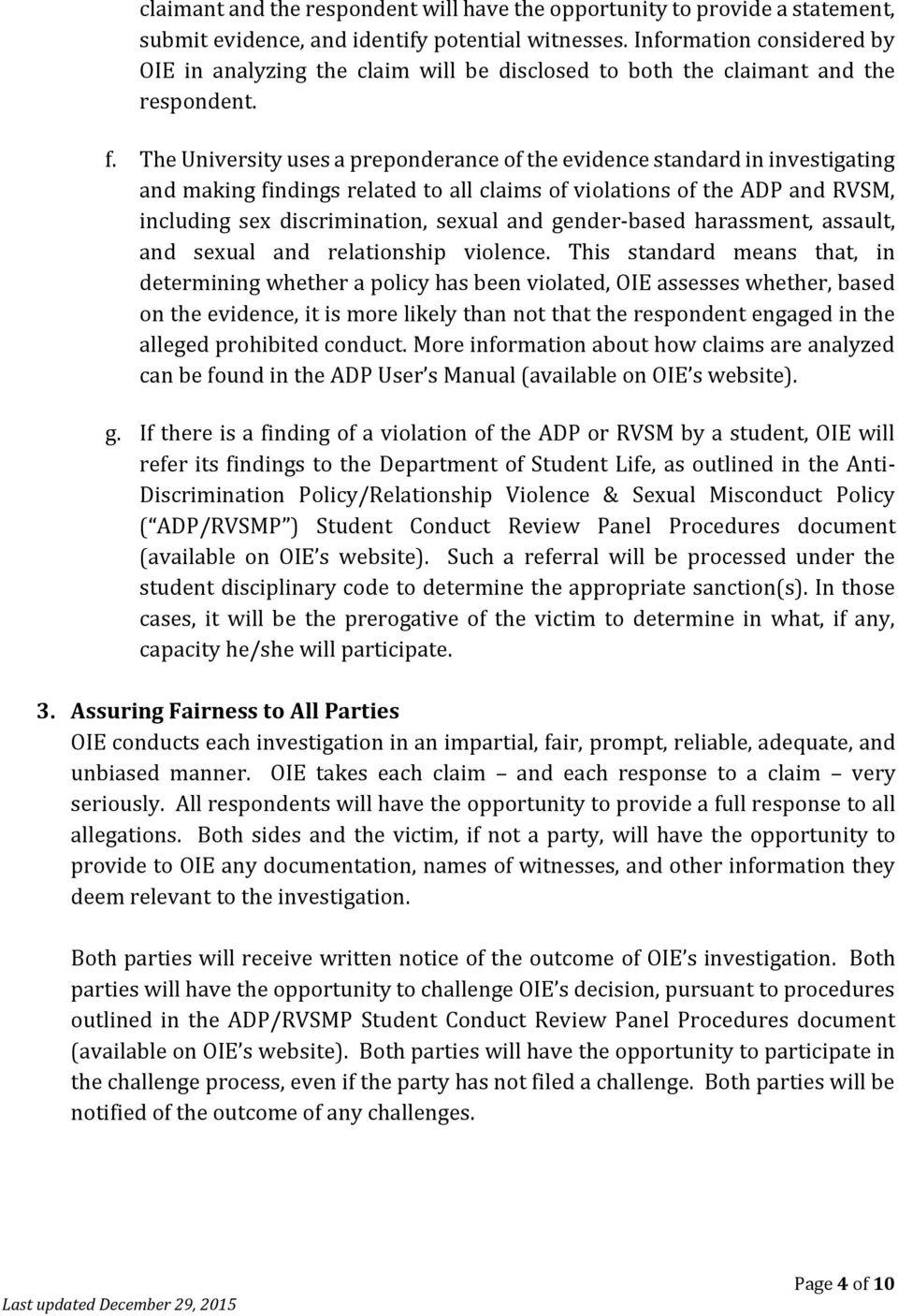 The University uses a preponderance of the evidence standard in investigating and making findings related to all claims of violations of the ADP and RVSM, including sex discrimination, sexual and