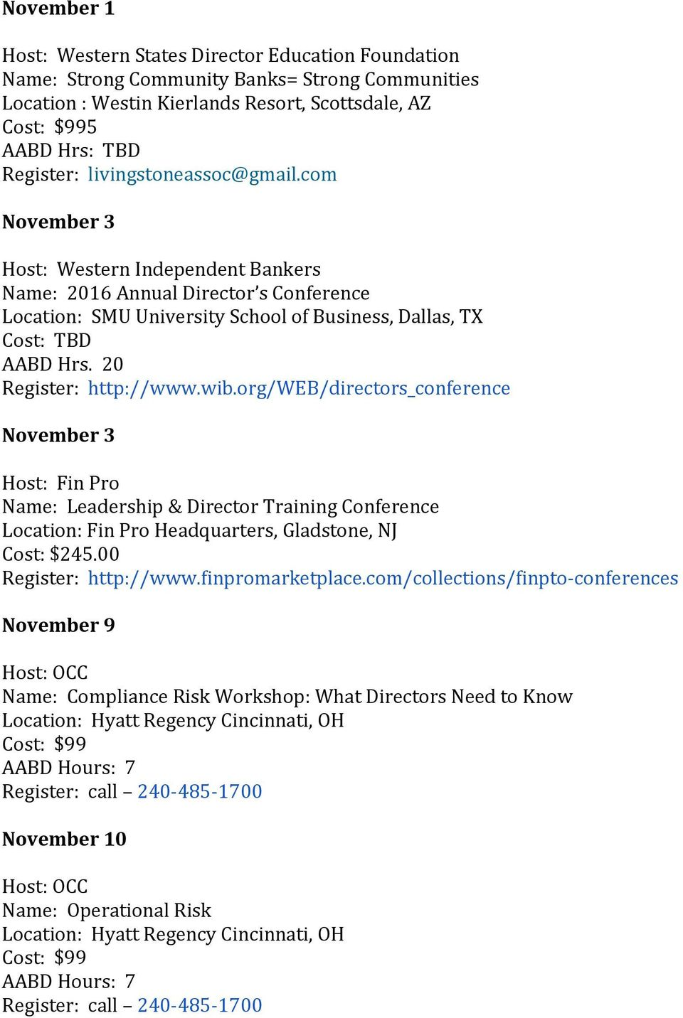 20 Register: http://www.wib.org/web/directors_conference November 3 Host: Fin Pro Name: Leadership & Director Training Conference Location: Fin Pro Headquarters, Gladstone, NJ Cost: $245.