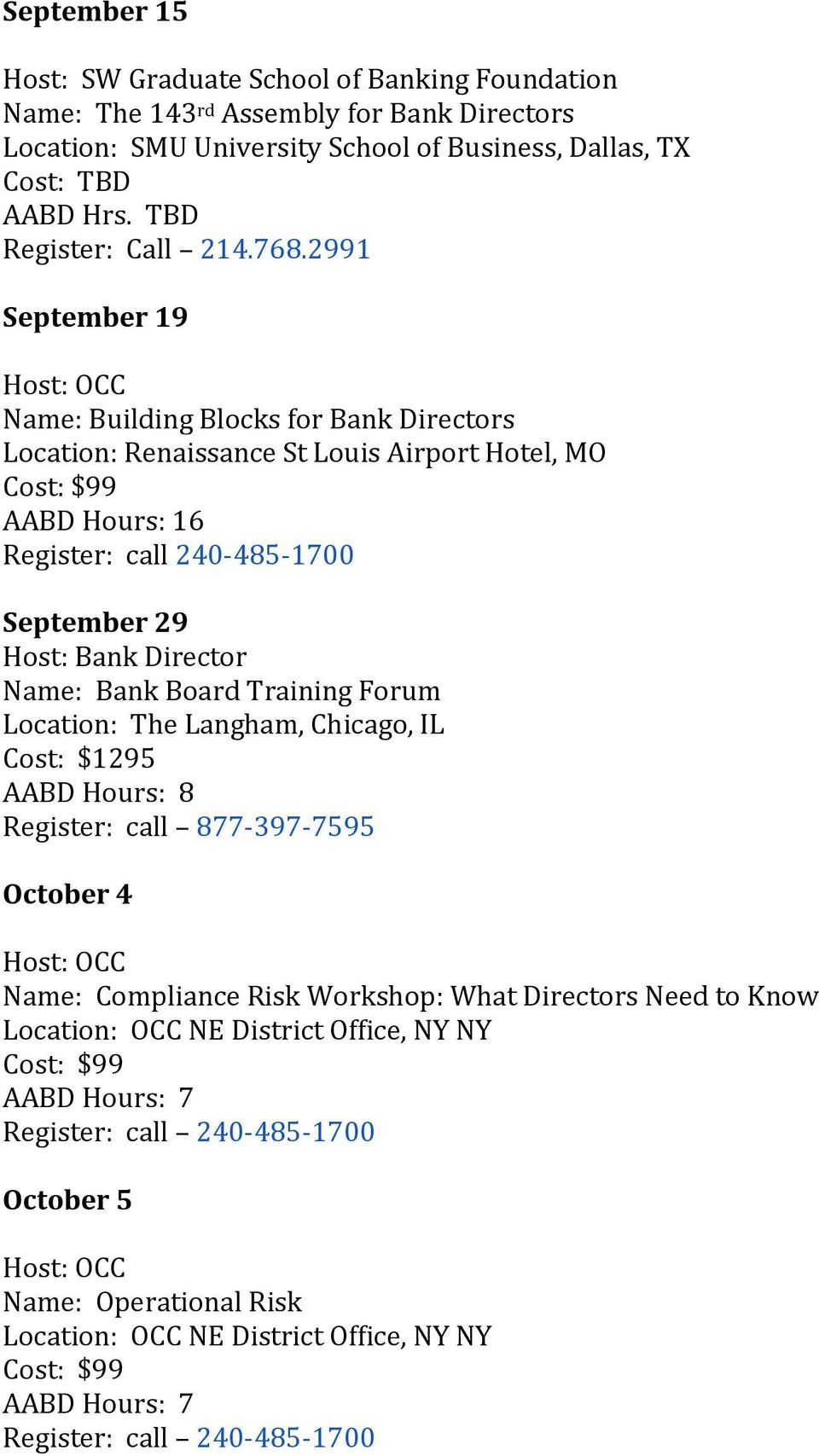 2991 September 19 Name: Building Blocks for Bank Directors Location: Renaissance St Louis Airport Hotel, MO AABD Hours: 16 Register: call 240-485-1700