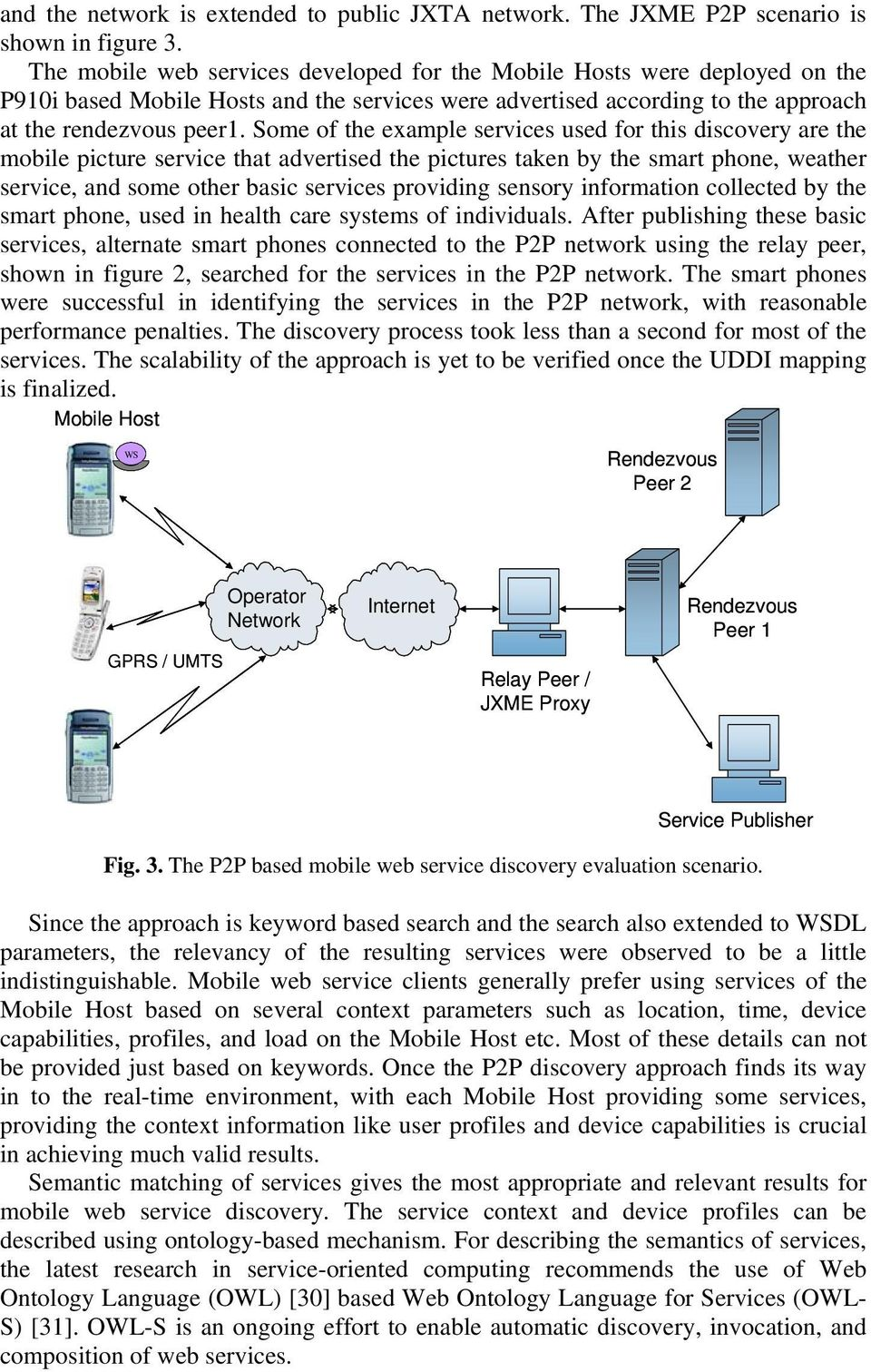 Some of the example services used for this discovery are the mobile picture service that advertised the pictures taken by the smart phone, weather service, and some other basic services providing