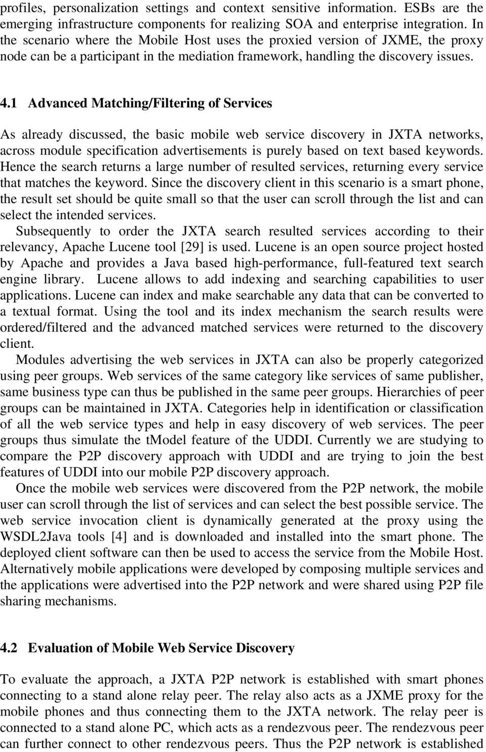 1 Advanced Matching/Filtering of Services As already discussed, the basic mobile web service discovery in JXTA networks, across module specification advertisements is purely based on text based
