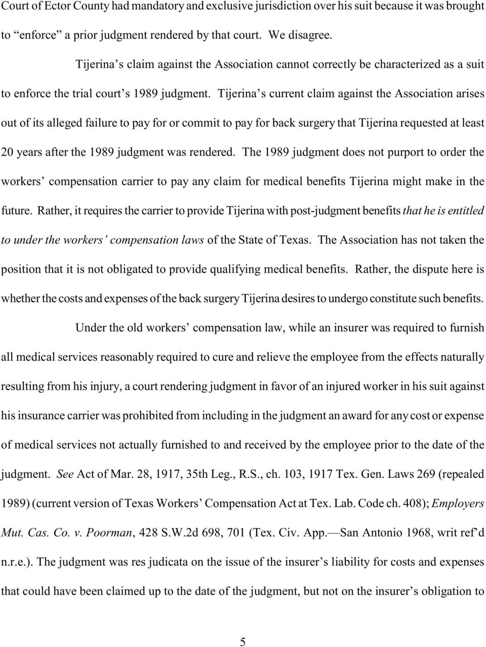 Tijerina s current claim against the Association arises out of its alleged failure to pay for or commit to pay for back surgery that Tijerina requested at least 20 years after the 1989 judgment was