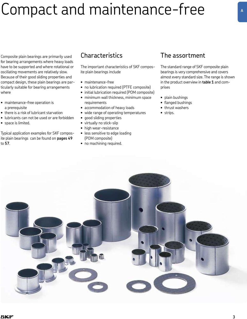 a risk of lubricant starvation lubricants can not be used or are forbidden space is limited. Typical application examples for SKF composite plain bearings can be found on pages 49 to 57.