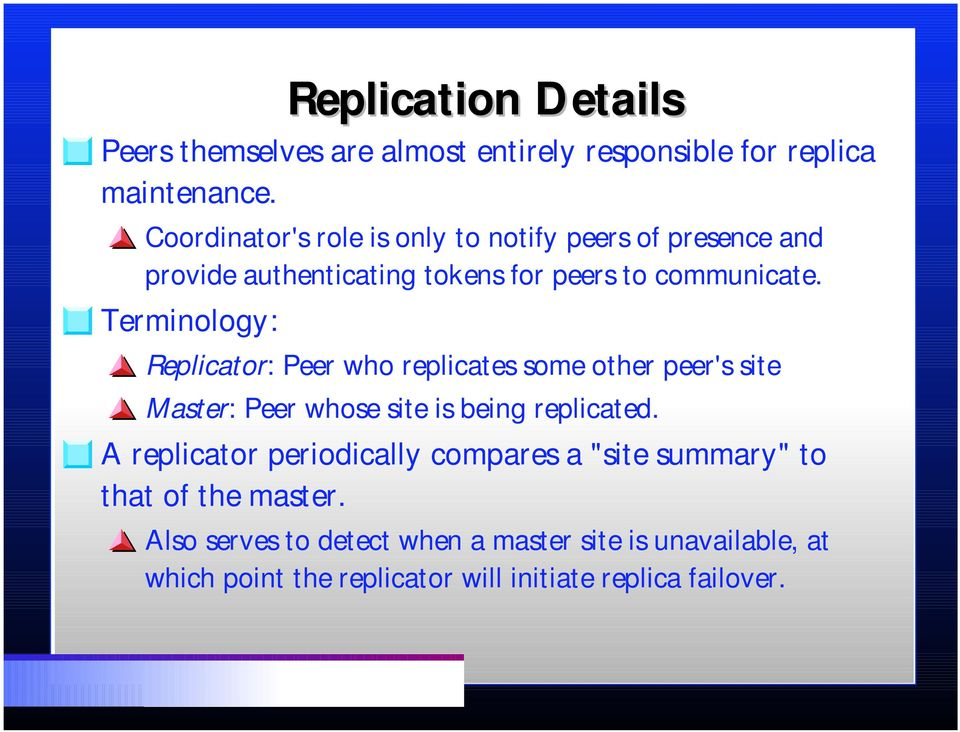 Terminology: Replicator: Peer who replicates some other peer's site Master: Peer whose site is being replicated.