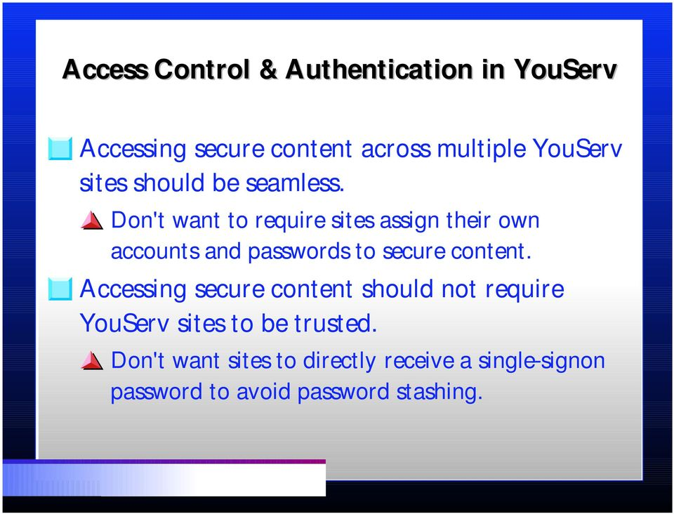 Don't want to require sites assign their own accounts and passwords to secure content.