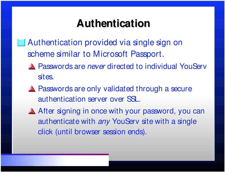 Passwords are only validated through a secure authentication server over SSL.