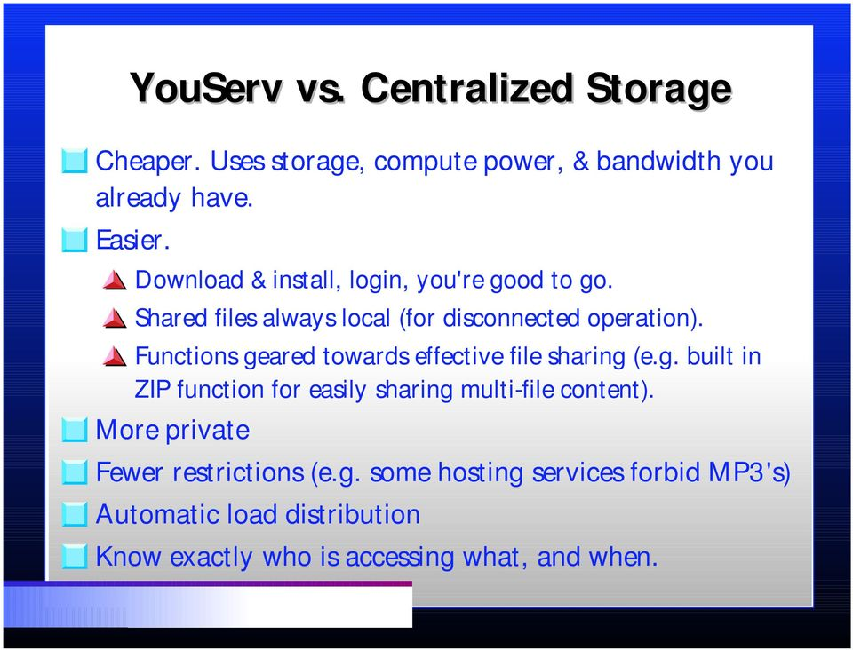 Functions geared towards effective file sharing (e.g. built in ZIP function for easily sharing multi-file content).