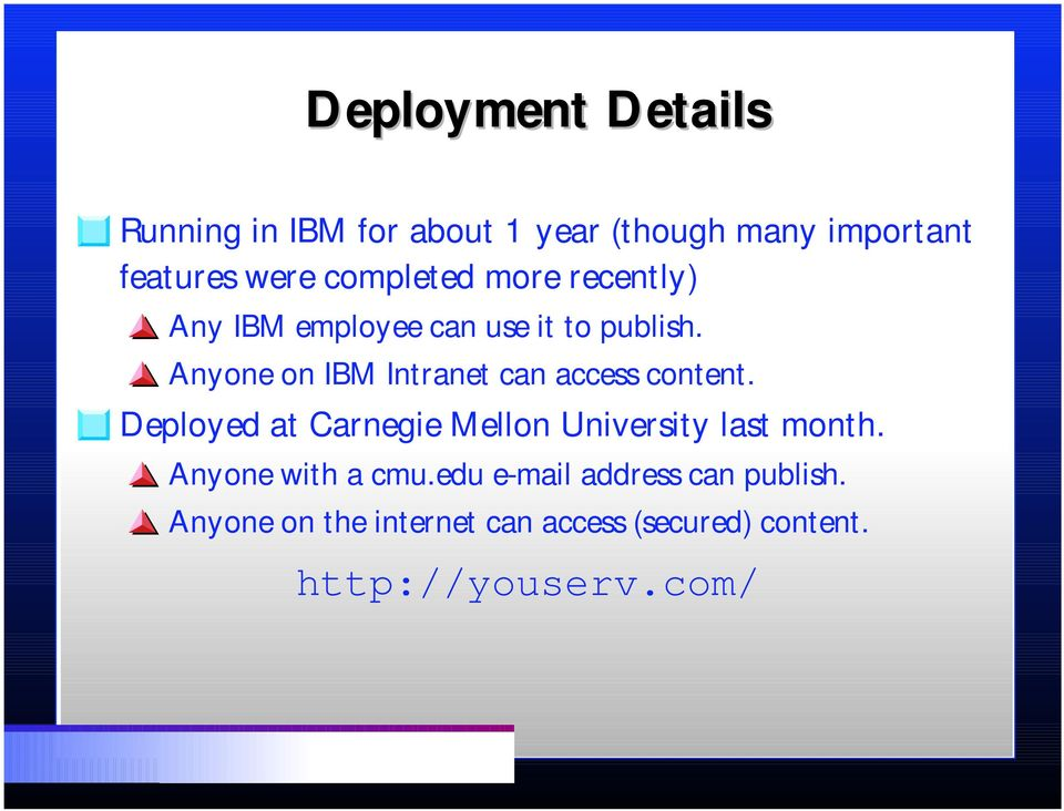 Anyone on IBM Intranet can access content. Deployed at Carnegie Mellon University last month.