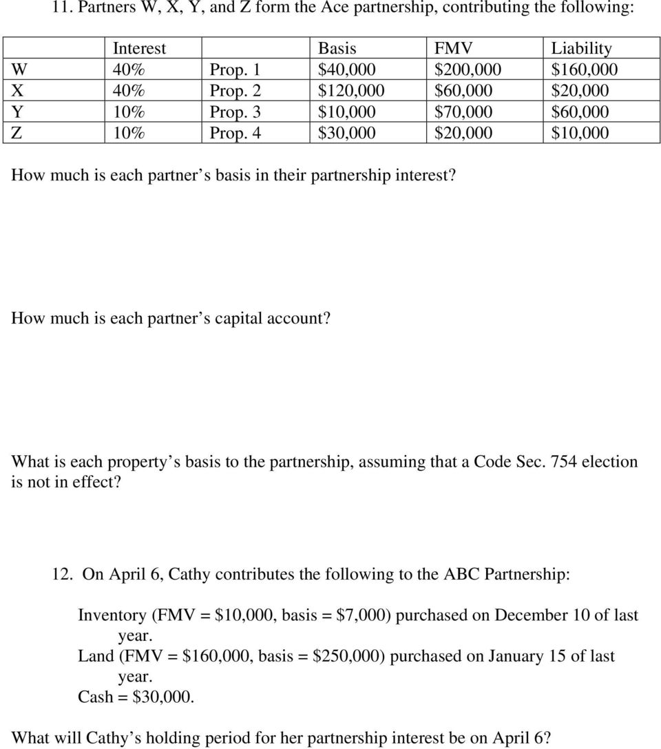 How much is each partner s capital account? What is each property s basis to the partnership, assuming that a Code Sec. 754 election is not in effect? 12.