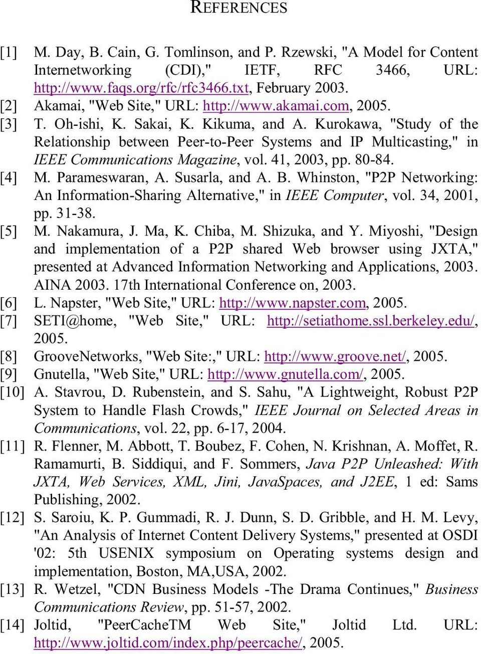 "Kurokawa, ""Study of the Relationship between Peer-to-Peer Systems and IP Multicasting,"" in IEEE Communications Magazine, vol. 41, 2003, pp. 80-84. [4] M. Parameswaran, A. Susarla, and A. B."