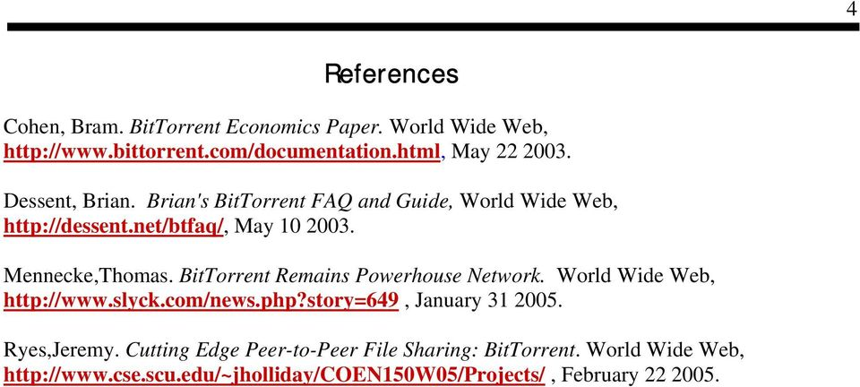 BitTorrent Remains Powerhouse Network. World Wide Web, http://www.slyck.com/news.php?story=649, January 31 2005. Ryes,Jeremy.