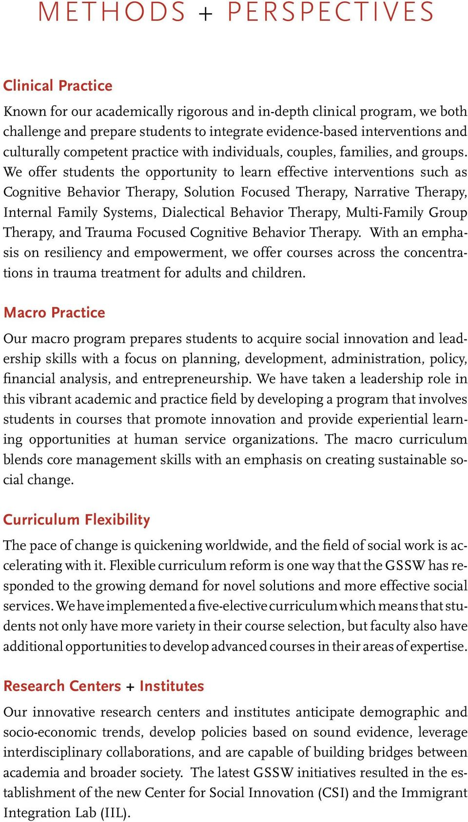 We offer students the opportunity to learn effective interventions such as Cognitive Behavior Therapy, Solution Focused Therapy, Narrative Therapy, Internal Family Systems, Dialectical Behavior