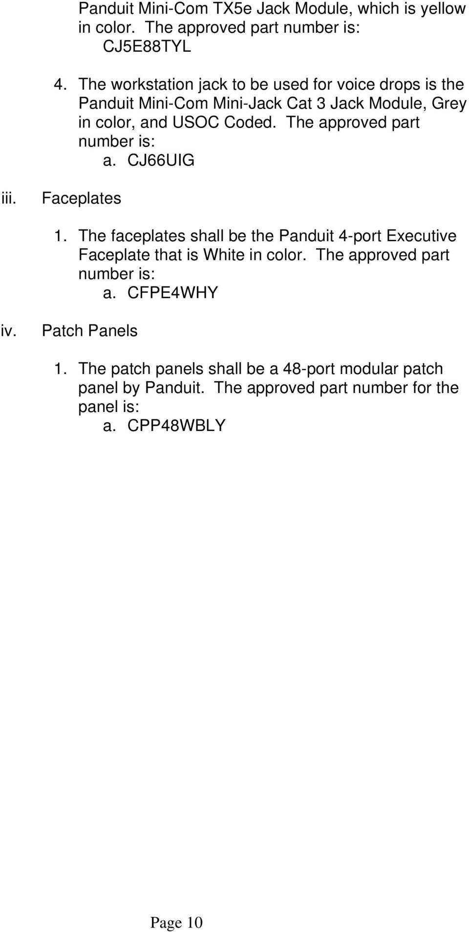 The approved part number is: a. CJ66UIG i Faceplates 1. The faceplates shall be the Panduit 4-port Executive Faceplate that is White in color.